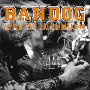 BANDOG Way To Disorder CD