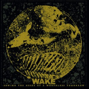 WAKE Sowing The Seeds Of A Worthless Tommorow CD