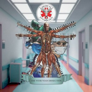 MEDICAL ETYMOLOGY The Vitruvian Dissection LP