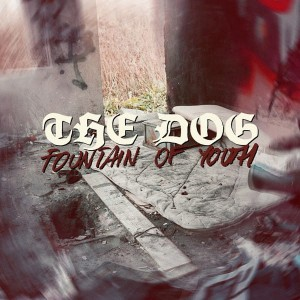THE DOG Fountain Of Youth EP